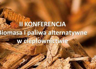 II Konferencja Biomasa i paliwa alternatywne w ciepłownictwie